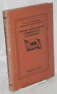 Official Proceedings of the Nineteenth Session of the Trans-Mississippi Commercial Congress held at San Francisco, California October 6, 7, 8. 9 and 10, 1908