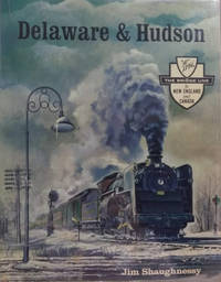 Delaware and Hudson: The History of an Important Railroad Whose Antecedent  Was a Canal Network to Transport Coal