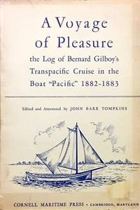 A Voyage of Pleasure - the Log of Bernard Gilboy's Transpacific Cruise in the Boat 'Pacific' 1882-1883 by  John Barr. (Editor) Tompkins - Paperback - from Dial a Book and Biblio.com