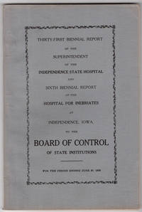 Thirty-first biennial report of the Superintendent of the Independence State Hospital and sixth biennial report of the Hospital for Inebriates at Independence, Iowa. To the Board of Control of State Institutions. For the period ending June 30, 1932. by Iowa. Board of Control of State Institutions - [1932]