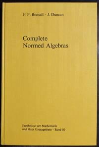 Complete Normed Algebras (Ergebnisse der Mathematik und ihrer Grenzgebiete)