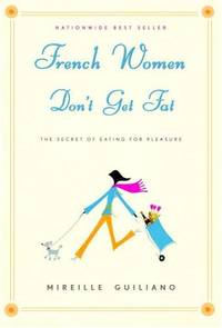French Women Dont Get Fat The Secret Of Eating For Pleasure