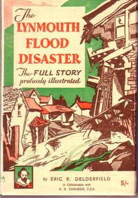 The Lynmouth Flood Disaster: The Full Story, Profusely Illustrated