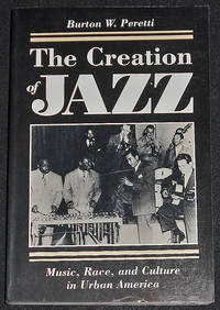 image of The Creation of Jazz: Music, Race, and Culture in Urban America