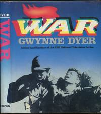 War by  Gwynne DYER - First Edition - 1985 - from Between the Covers- Rare Books, Inc. ABAA (SKU: 251006)
