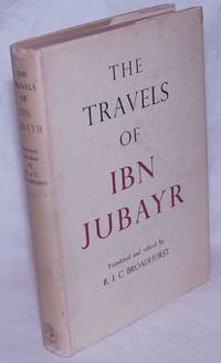 image of The Travels of Ibn Jubayr; Being the chronicle of a mediaeval Spanish Moor concerning his journey to the Egypt of Saladin, the holy cities of Arabia, Baghdad the City of the Caliphs, the Latin Kingdom of Jerusalem, and the Norman Kingdom of Sicily. Translated from the original Arabic by R.J.C. Broadhurst With an Introduction and Notes