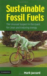 Sustainable Fossil Fuels : The Unusual Suspect in the Quest for Clean and Enduring Energy by Mark Jaccard - Hardcover - 2006 - from ThriftBooks and Biblio.com