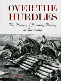 Over the Hurdles : The History of Jumping Racing in Australia