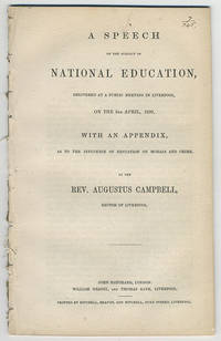 A speech on the subject of national education, delivered at a public meeting in Liverpool, on the 3rd April, 1839, with an appendix, as to the influence of education on morals and crime.