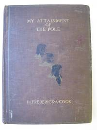 image of MY ATTAINMENT OF THE POLE: Being the Record of the Expedition That First Reached the Boreal Center 1907-1909 With the Final Summary of the Polar Controversy