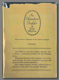 IN FLANDERS FIELDS AND OTHER POEMS ... WITH AN ESSAY IN CHARACTER BY SIR ANDREW MACPHAIL
