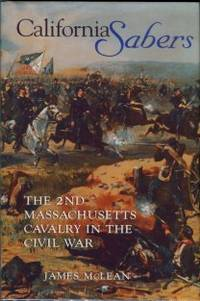 California Sabers: The 2nd Massachusetts Cavalry In The Civil War