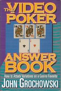 The Video Poker Answer Book: How to Attack Variations on a Casino Favorite