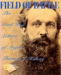 Field of Battle: The Civil War Letters of Major Thomas J. Halsey