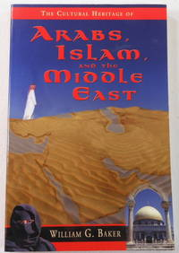 The Cultural Heritage of Arabs, Islam, and the Middle East by William Glen Baker - Paperback - Signed First Edition - 2003 - from Resource Books, LLC and Biblio.com
