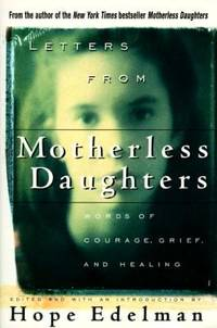Letters from Motherless Daughters : Words of Courage  Grief  and Healing