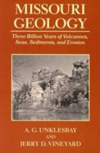 Missouri Geology: Three Billion Years of Volcanoes, Seas, Sediments, and Erosion