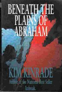 Beneath the Plains of Abraham by  Kim Kinrade - Paperback - First Edition - 1998 - from Riverwash Books and Biblio.com