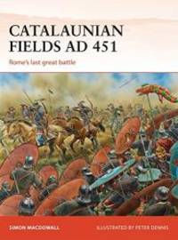 Catalaunian Fields AD 451: Rome's last great battle (Campaign) by Simon MacDowall - Paperback - 2015-04-01 - from Books Express and Biblio.com