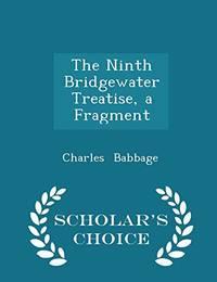 The Ninth Bridgewater Treatise  a Fragment   Scholar's Choice Edition