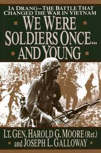 We Were Soldiers Once... and Young : Ia Drang - The Battle That Changed the War in Vietnam