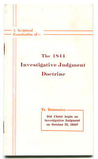 A Scriptural Examination of the 1844 Investigative Judgment Doctrine: A Study in the Interest of Bible Truth