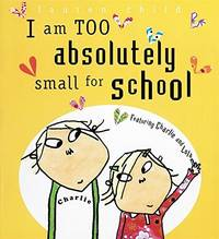 image of I Am Too Absolutely Small For School  Charlie and Lola
