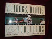 Hotdogs, Heroes & Hooligans. The Story of Baseball's Major League Teams
