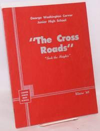 The Cross Roads: seek the heights; George Washington Carver Junior High School Winter \'48
