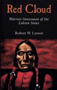 Red Cloud: Warrior Statesman of the Lakota Sioux