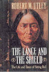image of The Lance and the Shield: The Life and Times of Sitting Bull