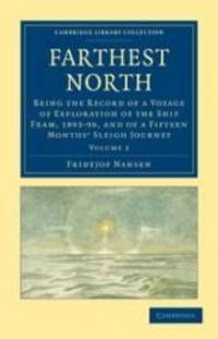 image of Farthest North: Being the Record of a Voyage of Exploration of the Ship Fram, 1893-96, and of a Fifteen Months' Sleigh Journey (Cambridge Library Collection - Polar Exploration) (Volume 2)