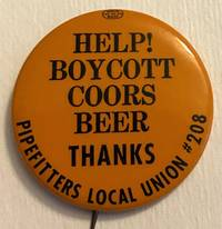 image of Help! Boycott Coors Beer. Thanks / Pipefitters Local Union #208 [pinback button]