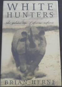 White Hunters: The Golden Age of African Safaris by  Brian Herne - First Edition - 1999 - from Chapter 1 Books (SKU: 6oysa)