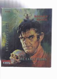 FEDOGAN & BREMER: The Early Fears ---by Robert Bloch ---a Signed Copy ( Includes shambler from the Stars; Yours Truly Jack the Ripper; Enoch; House of the Hatchet, etc)( collects the ARKHAM HOUSE Titles Opener of the Way /and/ Pleasant Dreams Nightmares )