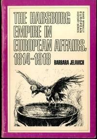 The Habsburg Empire in European affairs, 1814-1918, by Barbara Jelavich (1975-01-01)
