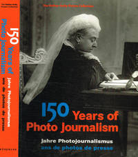 150 years of photo journalism. Jahre photojournalismus ans de photos de presse