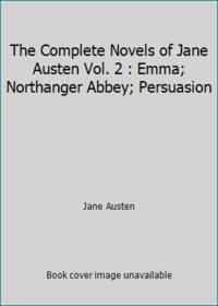 image of The Complete Novels of Jane Austen Vol. 2 : Emma; Northanger Abbey; Persuasion