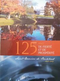 image of 125 ans de fierté et de prospérité.Saint-Damien-de-Buckland 1882-2007