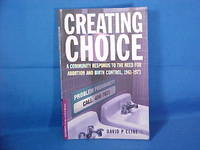 Creating Choice: A Community Responds To The Need For Abortion And Birth Control, 1961-1973