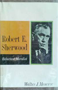 Robert E. Sherwood Reluctand Moralist