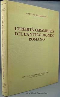 L'EREDITA CERAMISTICA DELL' ANTICO MONDO ROMANO Lineamenti Di Una Storia  Civile Della Ceramica Romana