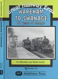 Wareham to Swanage: 50 Years of Change (Great Railway Eras)