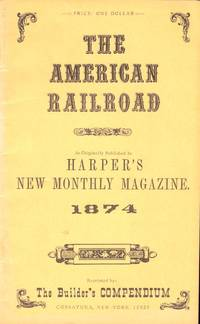 The American Railroad As Originally Published in Harper's New Monthly Magazine 1874