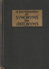 image of A Dictionary of Synonyms and Antonyms; An Indispensable Aid to Anyone who Writes or Speaks the English Language