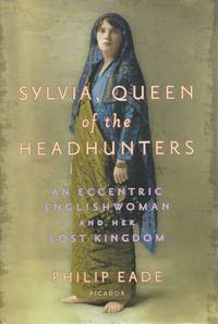Sylvia, Queen of the Headhunters__ An Eccentric Englishwoman and Her Lost Kingdom