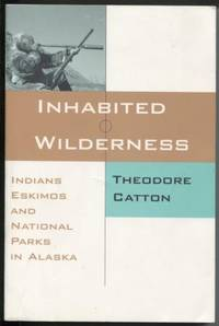 Inhabited Wilderness  Indians, Eskimos, and National Parks in Alaska