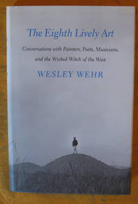 The Eighth Lively Art: Conversations With Painters, Poets, Musicians, and the Wicked Witch of the West
