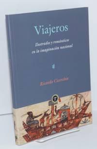 Viajeros: ilustrados y románticos en la imaginación nacional. Viajes, relatos europeos y otros episodios de la invención argentina