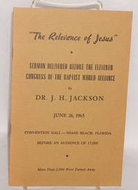 """image of The relevance of Jesus"""": sermon delivered by the eleventh congress of the Baptist World Alliance, June 26, 1965, Convention Hall - Miami Beach, Florida before an audience of 17,000"""